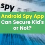 Best Free Hidden SPY Apps for Android to Secure Kid's