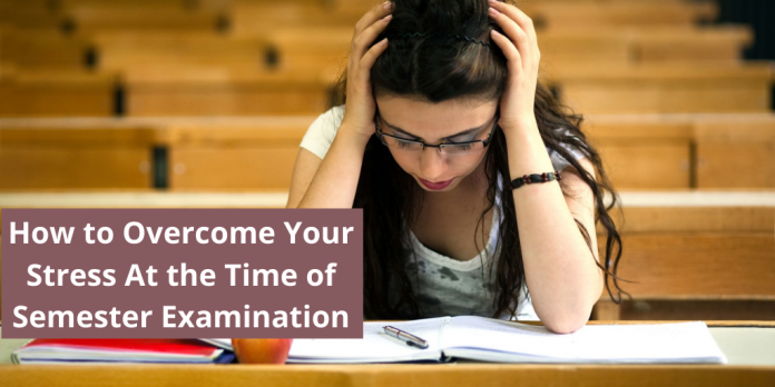 How to overcome your stress at the time of semester examination