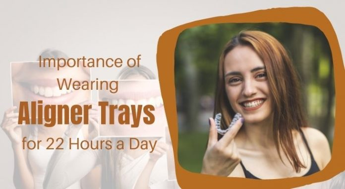Importance of wearing aligner trays for 22 hours a day
